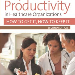 Superior Productivity in Healthcare Organizations, Second Edition