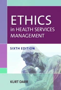 Ethics in Health Services Management, Sixth Edition